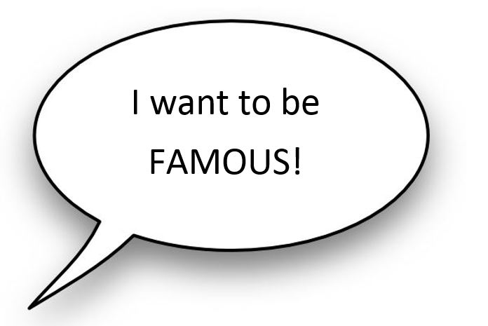 Speech bubble - I want to be FAMOUS.JPG